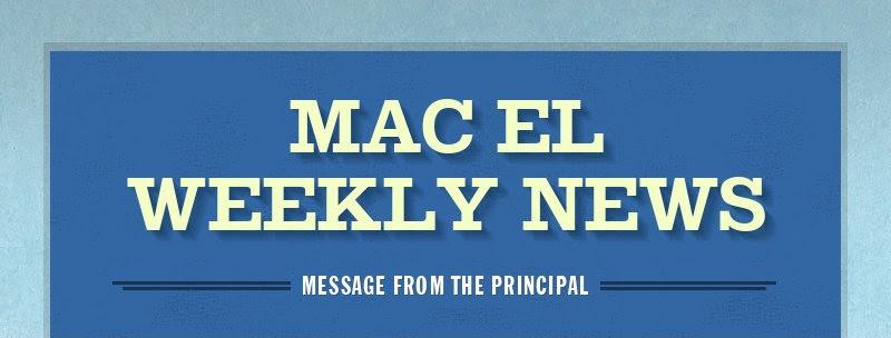 MAC EL WEEKLY NEWS MESSAGE FROM THE PRINCIPAL