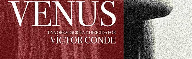 Venus. Una obra escrita y dirigida pro Víctor Conde