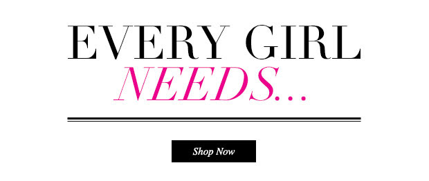 Every Girl Needs