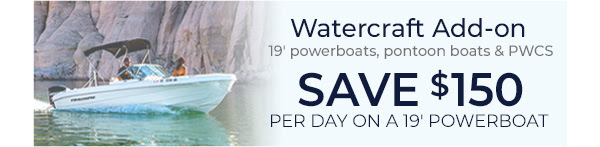 Save $150 per day when you add on a 19' powerboat