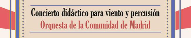 Concierto didáctico para viento y percusión. Orquesta de la Comunidad de Madrid