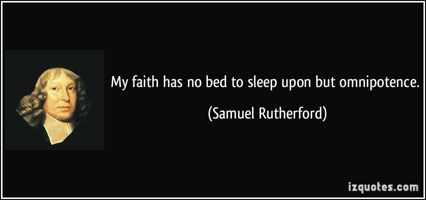 Samuel Rutherford Quote - Faith and God's Omnipotence