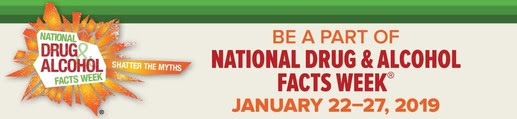 National Drug & Alcohol Facts Week: Shatter the Myths. Be a Part of National Drug & Alcohol Facts Week, January 22-27, 2019