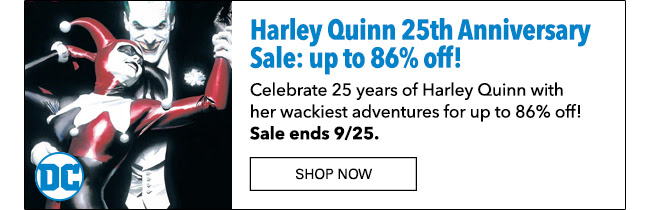 Harley Quinn 25th Anniversary Sale: up to 86% off comics and collections! Celebrate 25 years of Harley Quinn with her wackiest adventures for up to 86% off! Sale ends 9/25.  Shop Now