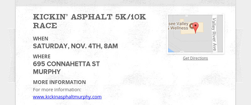 KICKIN' ASPHALT 5K/10K RACE WHEN SATURDAY, NOV. 4TH, 8AM WHERE 695 CONNAHETTA ST MURPHY MORE...