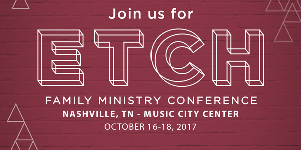 Join us for ETCH Family Ministry Conference.