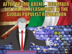 After Trump, Brexit… December 4 is the Next Flashpoint in the Global Populist Revolution