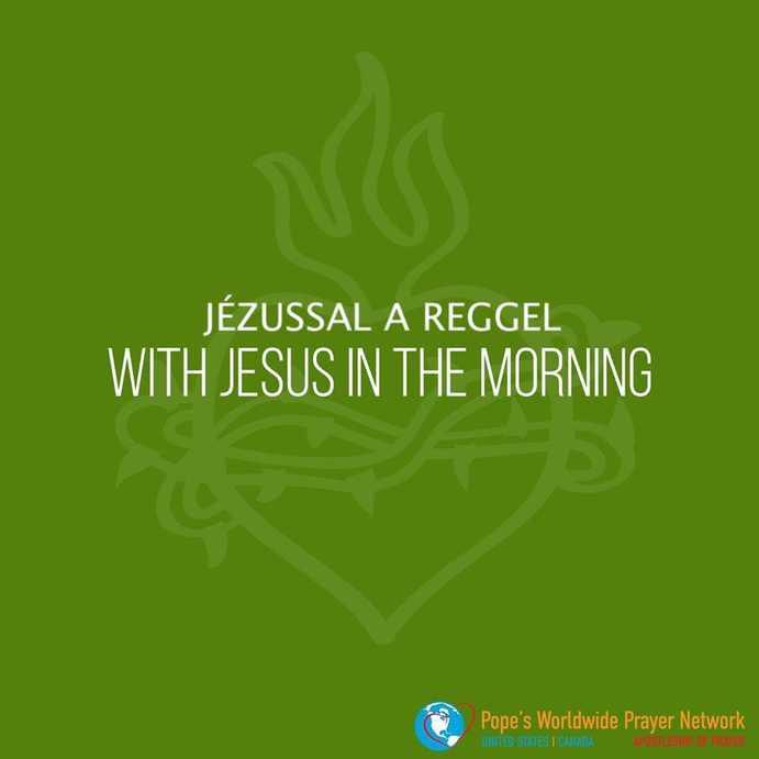 Imádkozzunk a pápával JÉZUSSAL a reggel CSÜTÖRTÖK