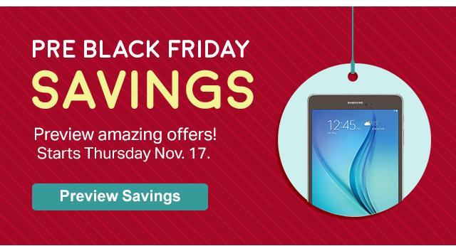 PRE BLACK FRIDAY SAVINGS Preview amazing offers! Starts Thursday Nov. 17. Preview Savings