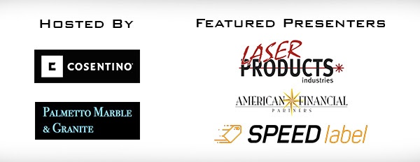 Hosted By Cosentino Palmetto Marble & Granite Featured Presenters Laser Products American Financial Partners Speed Label