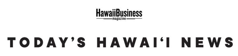 Today's Hawaii News - Hawaii Business Magazine