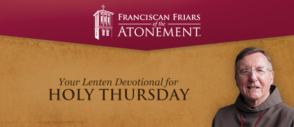 Franciscan Friars of the Atonement Your Lenten Devotional for HOLY THURSDAY