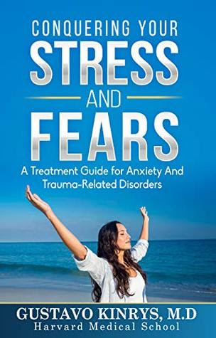 Conquering your Stress and Fears by Gustavo Kinrys MD