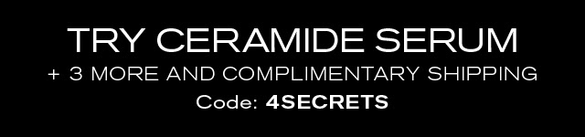 TRY CERAMIDE SERUM + 3 MORE AND COMPLIMENTARY SHIPPING Code: 4SECRETS