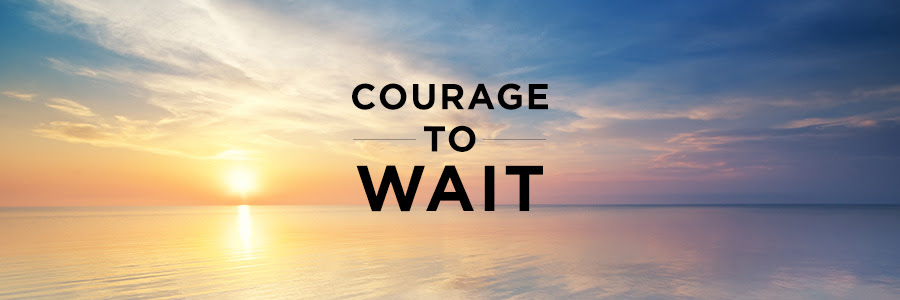 Courage to Wait