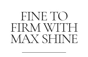 Fine to Firm with Max Shine