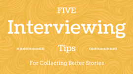 5 Interviewing Tips for Collecting Better Stories - The Storytelling Non-Profit
