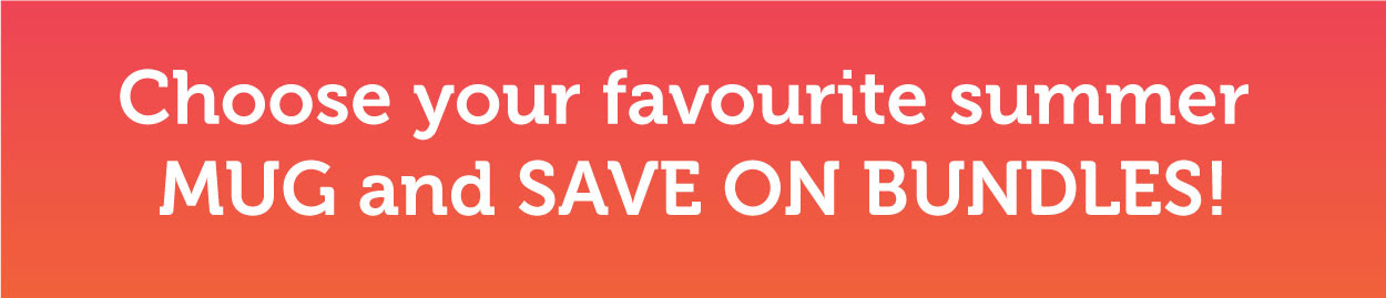 Choose your favourite summer MUG and SAVE ON BUNDLES!
