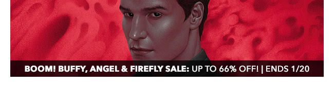BOOM! Buffy, Angel & Firefly Sale: up to 66% off! | Ends 1/20