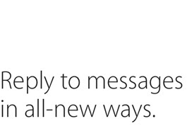 Reply to messages in all-new ways.