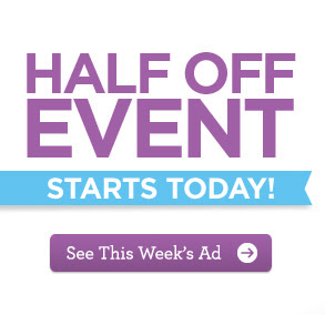 HALF OFF EVENT STARTS TODAY! See This Week's Ad
