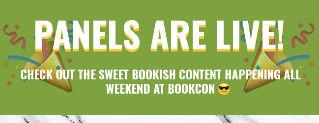 Panels are Live! Check out the sweet bookish content happening all weekend at BookCon