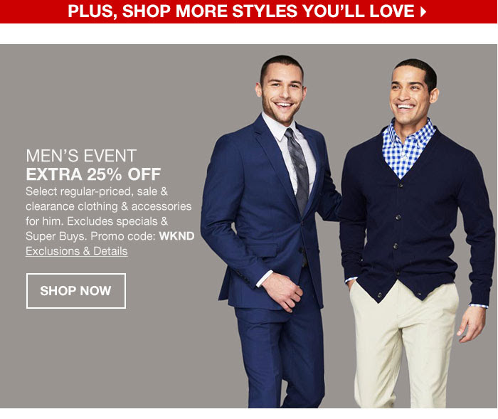 MEN'S event EXTRA 25% OFF Select regular-priced, sale & clearance clothing & accessories for him. Excludes specials & Super Buys. Promo code: WKND Exclusions & Details shop now