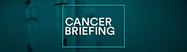 Cancer Briefing