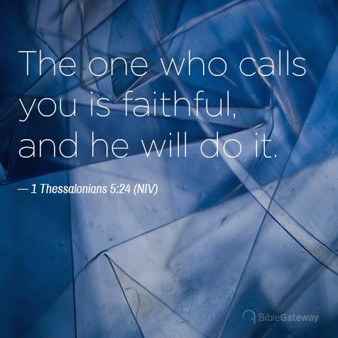 Read 1 Thessalonians 5:24 on Bible Gateway.