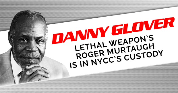 Danny Glover, Lethal Weapon's Roger Murtaugh is in NYCC's Custody
