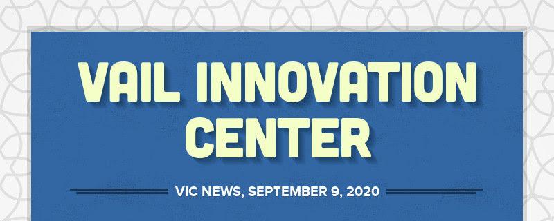 VAIL INNOVATION CENTER VIC NEWS, SEPTEMBER 9, 2020