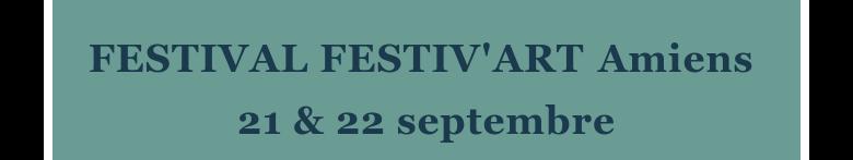 FESTIVAL FESTIV'ART Amiens 21 & 22 septembre