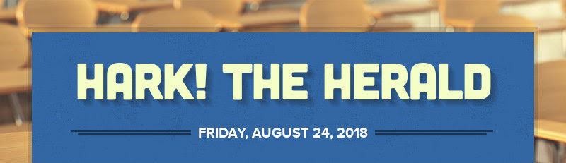 HARK! THE HERALD FRIDAY, AUGUST 24, 2018