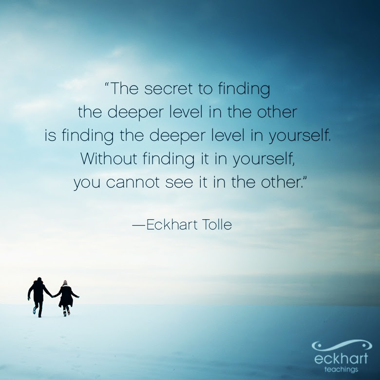 """The secret to finding the deeper level in the other is finding the deeper level in yourself."""