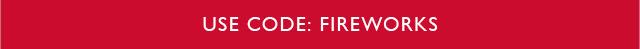 Use Code: FIREWORKS