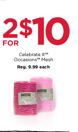 2 FOR $10 Celebrate It™ Occasions™ Mesh. Reg. 9.99 each
