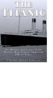 The Titanic by Charles River Editors