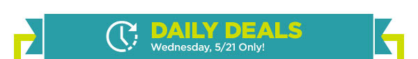 DAILY DEALS - Wednesday, 5/21 Only!