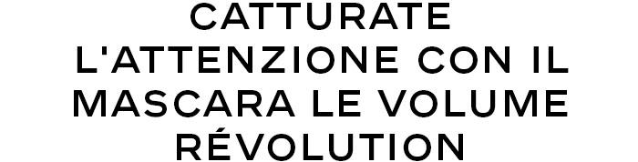 CATTURATE L'ATTENZIONE CON IL MASCARA LE VOLUME RÉVOLUTION