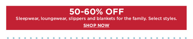50-60% off sleepwear, loungewear, slippers & blankets for the family. Select styles. Shop now.