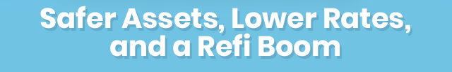 Safer Assets, Lower Rates, and a Refi Boom