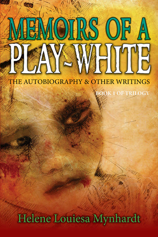 Memoirs Of A Play-White by Helene Louiesa Mynhardt