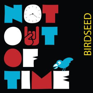 "Birdseed - ""Not Out Of Time"" - vinyl EP review"