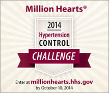 MillionHearts 2014 Hypertension Control Challenge - Enter at millionhearts.hhs.gov by October 10, 2014.