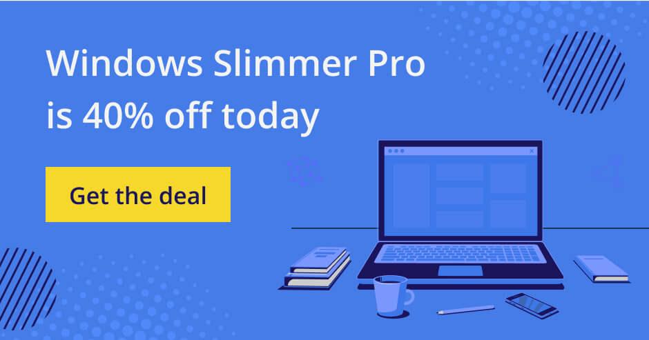 Windows Slimmer Pro at 40% off.