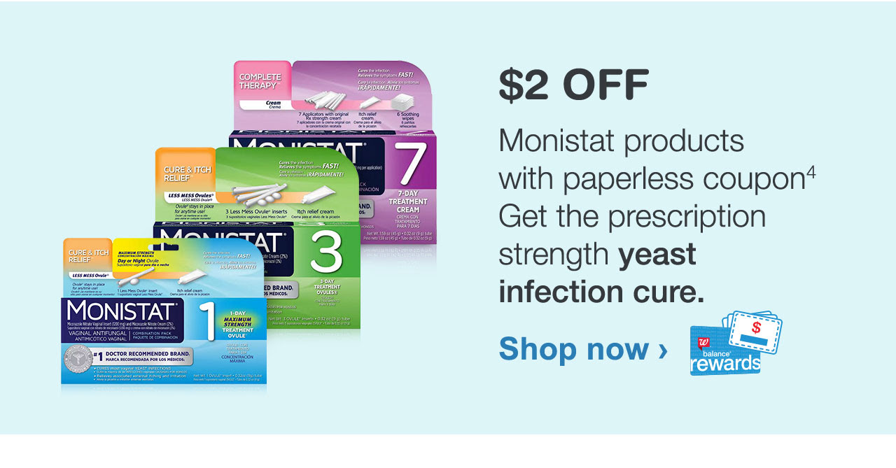 $2 OFF Monistat products with paperless coupon. Shop now. Get the  prescription strength yeast infection cure.