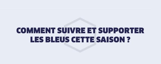 COMMENT SUIVRE ET SUPPORTER LES BLEUS CETTE SAISON ?