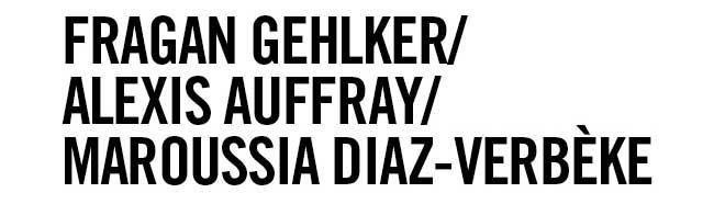 Fragan Gehlker/Alexis Auffray/ Maroussia Diaz-Verbèke