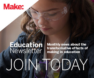 Make: Education Newsletter - Join Today
