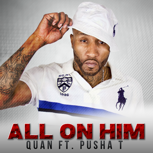 QUAN FT. PUSHA T - ALL ON HIM [PROD. BY AUDIO JONES] banner
